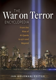 The War on Terror Encyclopedia: From the Rise of Al-Qaeda to 9/11 and Beyond ebook by Jan Goldman Ph.D.