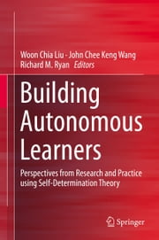 Building Autonomous Learners - Perspectives from Research and Practice using Self-Determination Theory ebook by Woon Chia Liu,Richard M. Ryan,John Chee Keng Wang