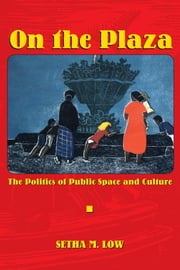 On the Plaza - The Politics of Public Space and Culture ebook by Setha M. Low