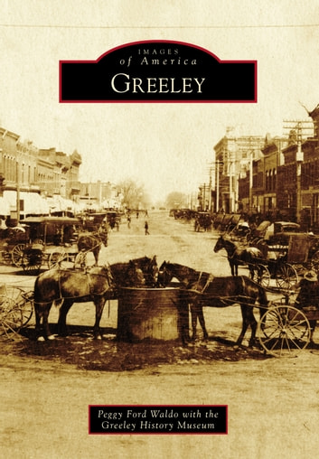 Greeley ebook by Peggy Ford Waldo,Greeley History Museum