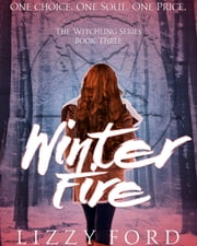 Winter Fire (#3, Witchling Series) ebook by Lizzy Ford