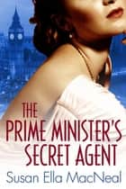 The Prime Minister's Secret Agent ebook by Susan Elia MacNeal