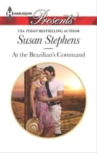 At the Brazilian's Command ebook by Susan Stephens