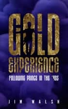 Gold Experience - Following Prince in the '90s ebook by Jim Walsh