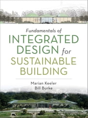 Fundamentals of Integrated Design for Sustainable Building ebook by Marian Keeler,Bill Burke