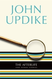 The Afterlife - And Other Stories ebook by John Updike