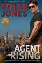 Agent Rising: A Max Thorne Spy Thriller ebook by Ethan Jones