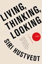 Living, Thinking, Looking ebook by Siri Hustvedt