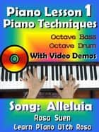 Piano Lesson #1 - Piano Techniques - Octave Bass, Octave Drums with Video Demos - Song: Alleluia - Learn Piano With Rosa ebook by Rosa Suen