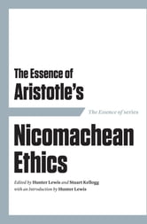 The Essence of Aristotle's Nicomachean Ethics ebook by