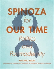 Spinoza for Our Time - Politics and Postmodernity ebook by Antonio Negri, William McCuaig, Rocco Gangle