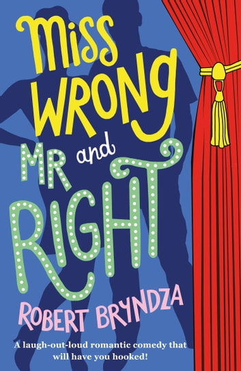 Miss Wrong and Mr Right - A laugh-out-loud romantic comedy that will have you hooked! ebook by Robert Bryndza