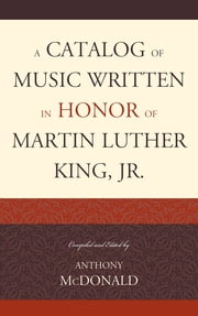 A Catalog of Music Written in Honor of Martin Luther King Jr. ebook by Anthony McDonald