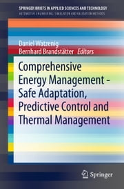 Comprehensive Energy Management - Safe Adaptation, Predictive Control and Thermal Management ebook by Daniel Watzenig, Bernhard Brandstätter
