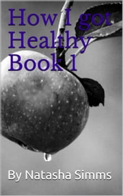 How I got Healthy ebook by Natasha Simms