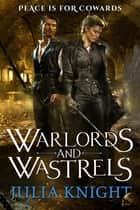 Warlords and Wastrels - The Duellists: Book Three ebook by Julia Knight