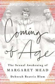 Coming of Age - The Sexual Awakening of Margaret Mead ebook by Deborah Beatriz Blum