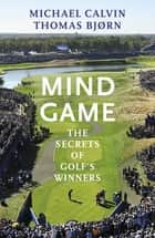 Mind Game - The Secrets of Golf's Winners ebook by Michael Calvin, Thomas Bjørn