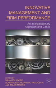 Innovative Management and Firm Performance - An Interdisciplinary Approach and Cases ebook by Maja Levi Jakšić,Slađana Barjaktarović Rakočević,Milan Martić