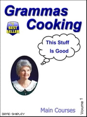 Gramma's Cooking Main Courses (Volume 1) ebook by Brad Shirley
