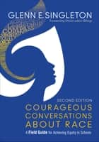 Courageous Conversations About Race - A Field Guide for Achieving Equity in Schools ebook by Mr. Glenn E. Singleton