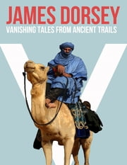 Vanishing Tales from Ancient Trails ebook by James Dorsey
