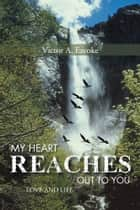 MY HEART REACHES OUT TO YOU - LOVE AND LIFE ebook by Victor A. EZEOKE