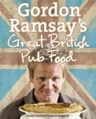 Gordon Ramsay's Great British Pub Food ebook by Gordon Ramsay, Mark Sargeant