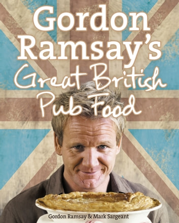 Gordon Ramsay's Great British Pub Food ebook by Gordon Ramsay,Mark Sargeant