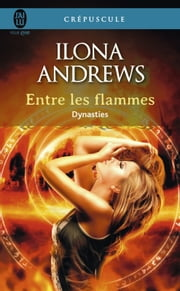 Dynasties (Tome 1) - Entre les flammes ebook by Ilona Andrews