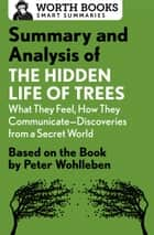 Summary and Analysis of The Hidden Life of Trees: What They Feel, How They Communicate—Discoveries from a Secret World - Based on the Book by Peter Wohlleben ebook by Worth Books