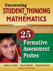 Uncovering Student Thinking in Mathematics - 25 Formative Assessment Probes ebook by Cheryl Rose Tobey,Leslie G. Minton,Carolyn B. Arline