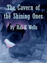 The Cavern of the Shining Ones ebook by Hal K Wells