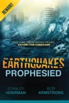 Earthquakes Prophesied - Beware! ebook by Stanley Hoerman, Bob Armstrong