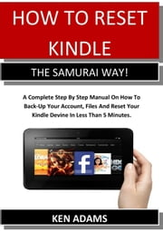 HOW TO RESET KINDLE THE SAMURAI WAY! ebook by KEN ADAMS