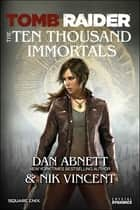 Tomb Raider The Ten Thousand Immortals ebook by Dan Abnett