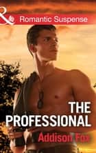The Professional (Mills & Boon Romantic Suspense) (Dangerous in Dallas, Book 3) eBook by Addison Fox
