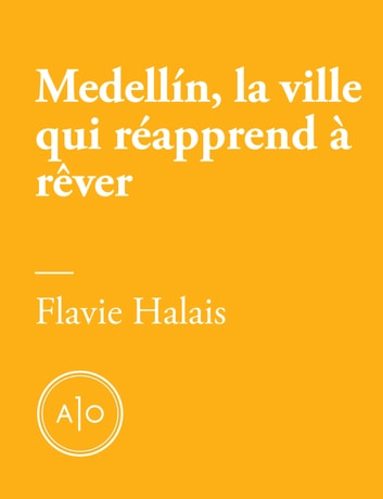 Medellín, la ville qui réapprend à rêver ebook by Flavie Halais