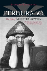Perdurabo, Revised and Expanded Edition - The Life of Aleister Crowley ebook by Richard Kaczynski
