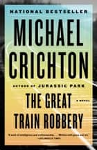 The Great Train Robbery ebook by Michael Crichton