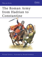 The Roman Army from Hadrian to Constantine ebook by Michael Simkins,Ronald Embleton