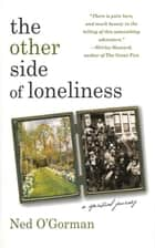 The Other Side of Loneliness: A Spiritual Journey ebook by Ned O'Gorman