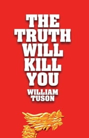 The Truth Will Kill You ebook by Tuson,William