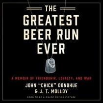 "The Greatest Beer Run Ever - A Memoir of Friendship, Loyalty, and War ljudbok by John ""Chick"" Donohue, J. T. Molloy, Malcolm Hillgartner"