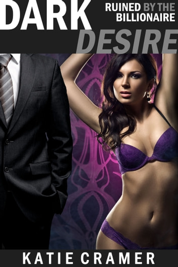 Dark Desire - Ruined by the Billionaire - Free Hotwife and Cuckold Erotica Stories ebook by Katie Cramer