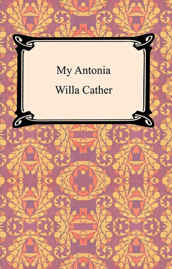 My Antonia ebook by Willa Sibert Cather