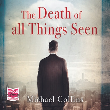 The Death of All Things Seen audiobook by Michael Collins