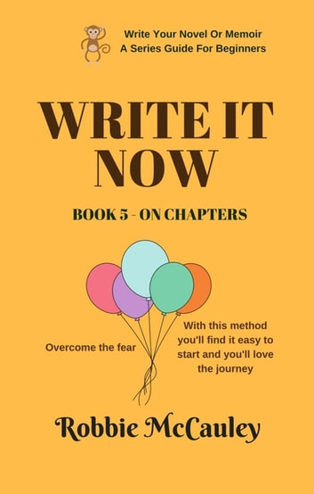 Write it Now. Book 5 - On Chapters - Write Your Novel or Memoir. A Series Guide For Beginners, #5 ebook by Robbie McCauley