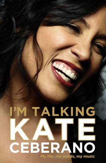 I'm Talking - My Life, My Words, My Music ebook by Kate Ceberano,Tom Gilling