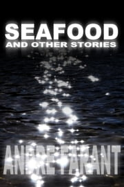 Seafood and Other Stories ebook by Andre Farant